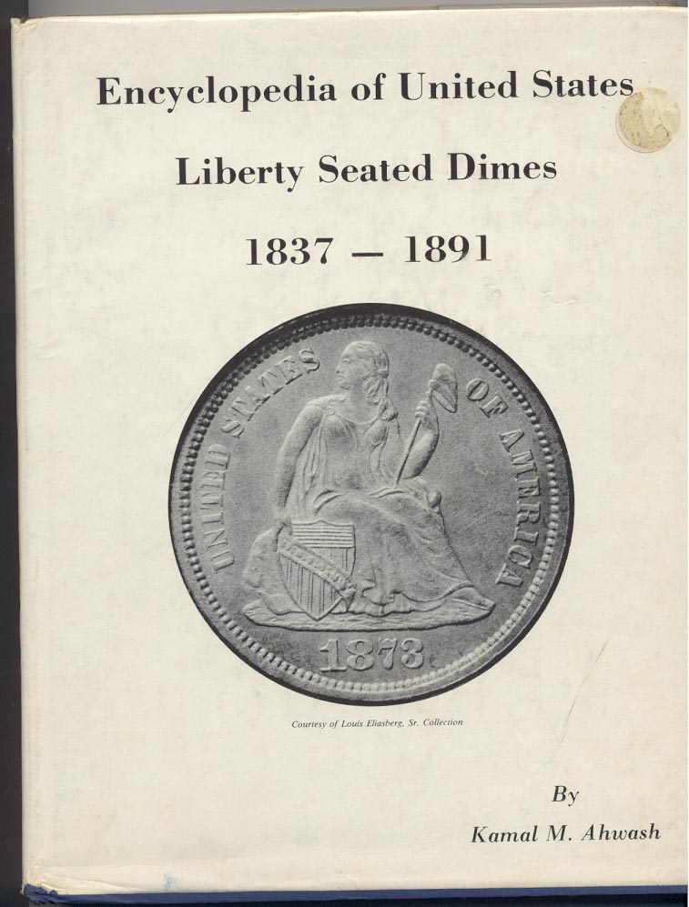 Encyclopedia of United States Liberty Seated Dimes 1837 - 1891 By Kamal M. Ahwash