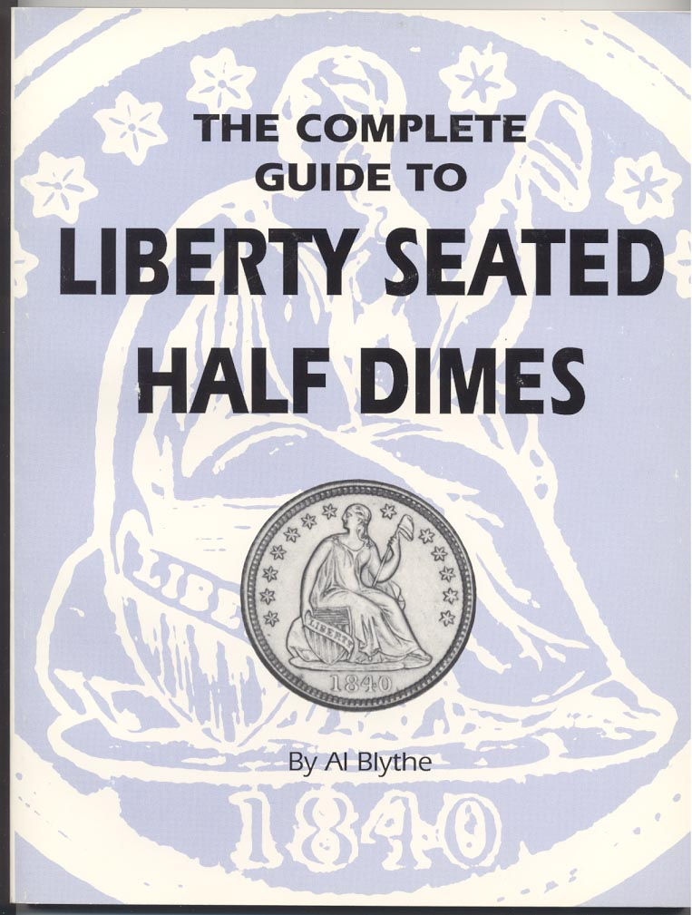 Complete Guide To Liberty Seated Half Dimes By Al Blythe
