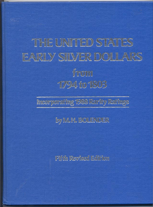 The United States Early Silver Dollars from 1794 to 1803 Fifth Revised Edition By M H Bolender