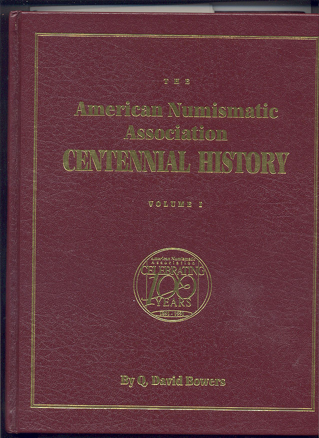 The American Numismatic Association Centennial History Volume 1 By Q David Bowers