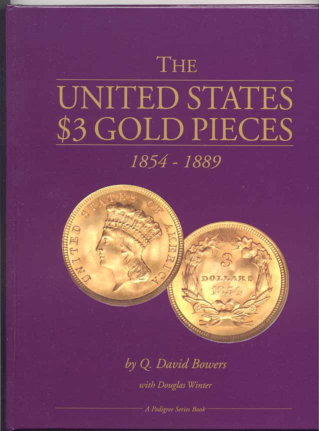 The United States $3 Gold Pieces 1854 - 1889 By Q David Bowers and Douglas Winter