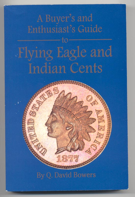 A Buyer's and Enthusiast's Guide to Flying Eagle and Indian Cents By Q David Bowers