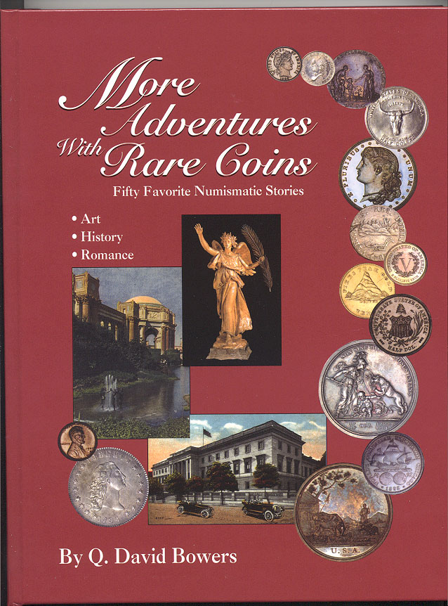 More Adventures with Rare Coins Fifty Favorite Numismatic Stories By Q David Bowers