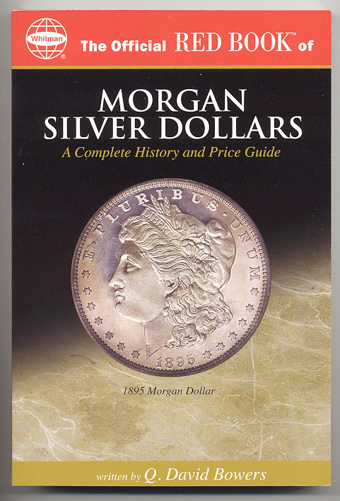 Morgan Silver Dollars A Complete History and Price Guide By Q David Bowers
