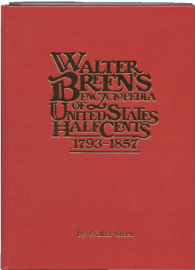 Walter Breens Encyclopedia of United States Half Cents 1793 - 1857 by Walter Breen