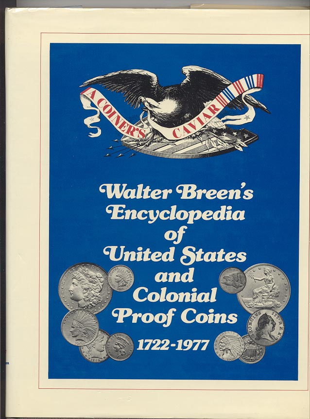 Walter Breen's Encyclopedia of United States and Colonial Proof Coins 1722 - 1977 By Walter Breen