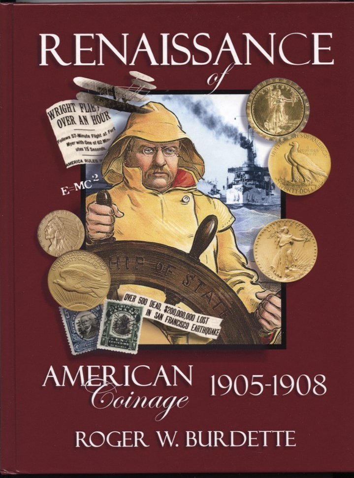Renaissance of American Coinage 1905 - 1908 by Roger W Burdette
