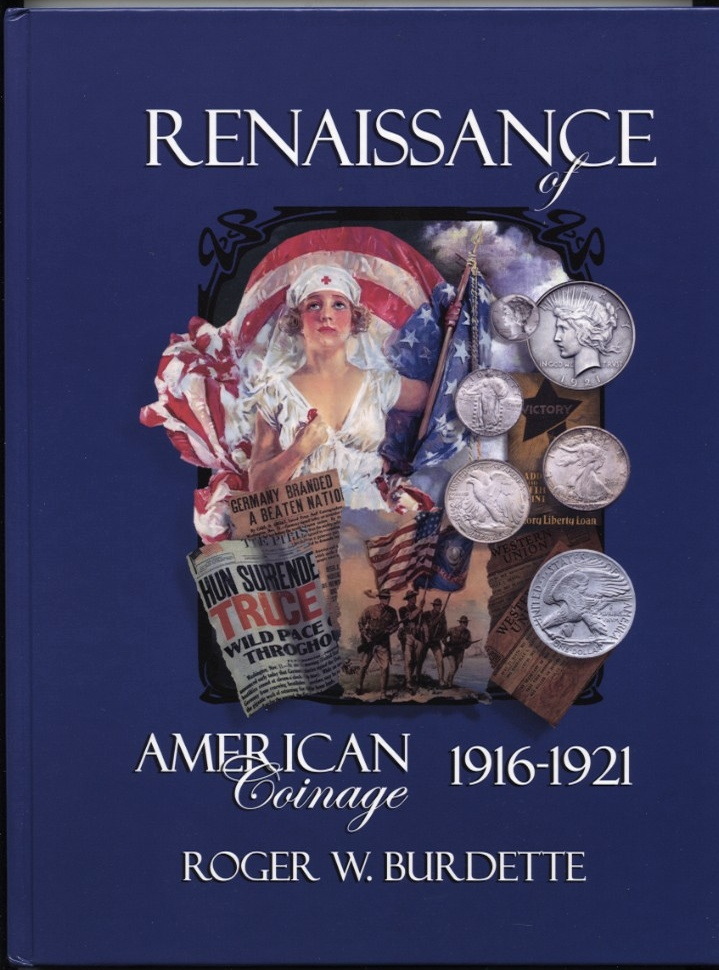 Renaissance of American Coinage 1916 - 1921 by Roger W Burdette