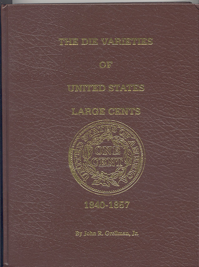 The Die Varieties Of United States Large Cents by John Grellman