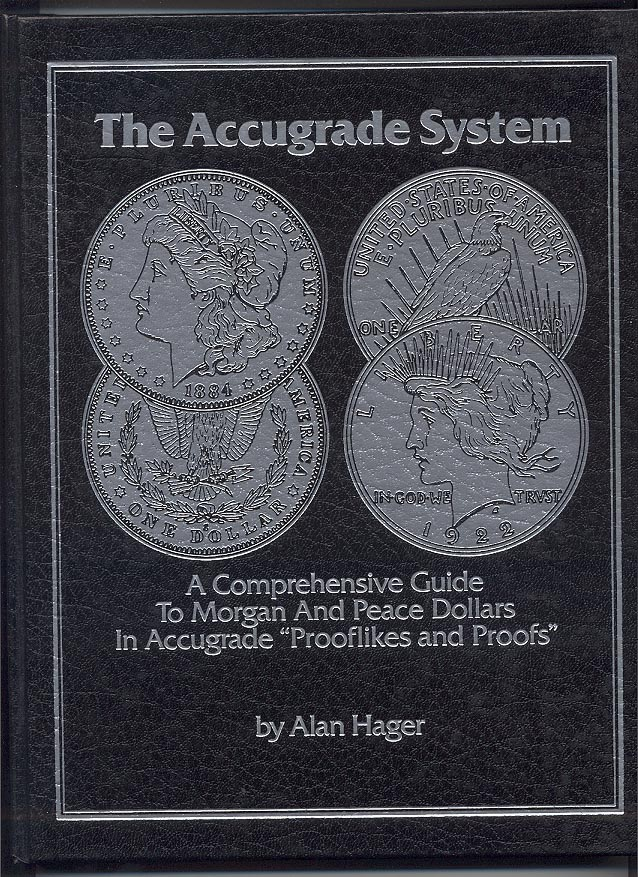 The Accugrade System A Comprehensive Guide To Morgan And Peace Dollars in Accugrade Prooflikes and Proofs By Alan Hager