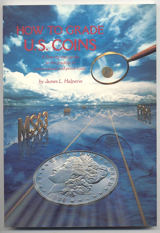How To Grade U.S. Coins by James Halperin