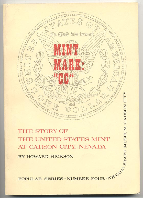 Mint Mark CC The Story of The United States Mint At Carson City, Nevada by Howard Hickson