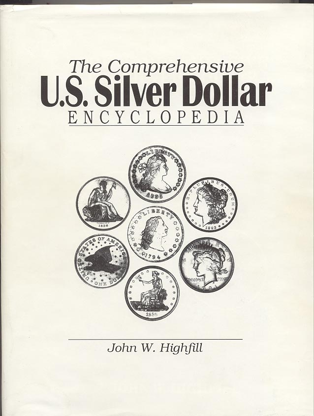 The Comprehensive US Silver Dollar Encyclopedia by John W Highfill