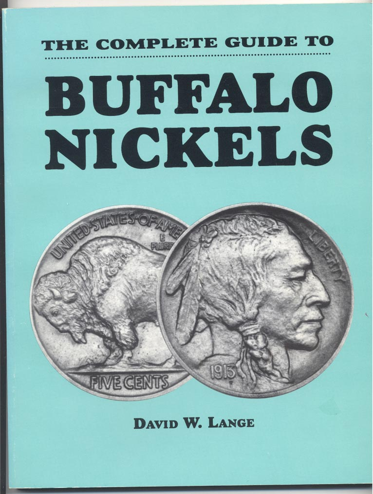The Complete Guide To Buffalo Nickels by David Lange