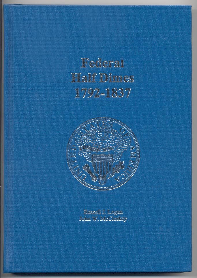 Federal Half Dimes 1792 - 1837 by Russell Logan and John McCloskey
