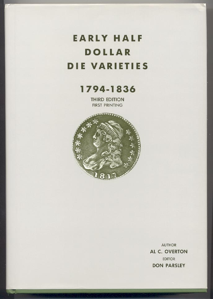 Early Half Dollar Die Varieties 1794 - 1836 Third Edition by Al Overton and Don Parsley
