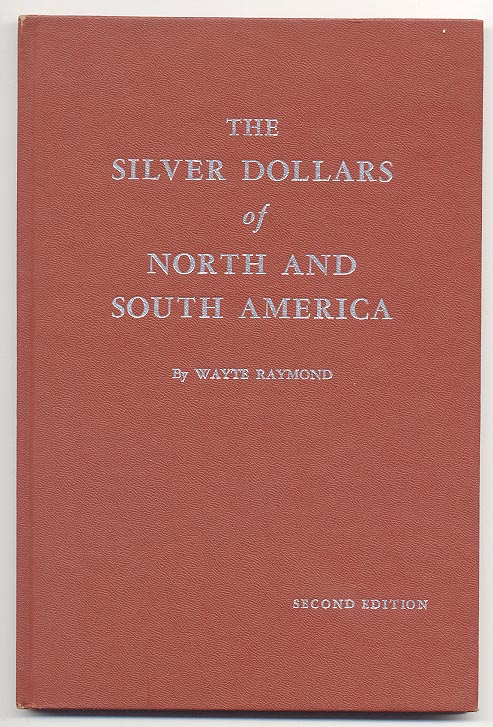 The Silver Dollars of North and South America Second Edition by Wayte Raymond