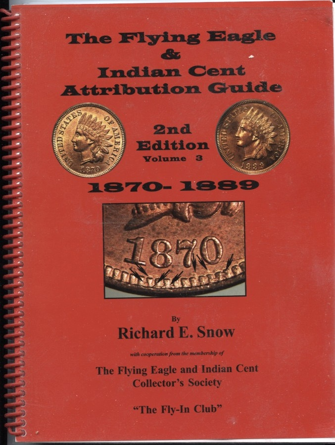 The Flying Eagle And Indian Cent Attribution Guide Second Edition Volume 3 1870 - 1889 by Richard Snow