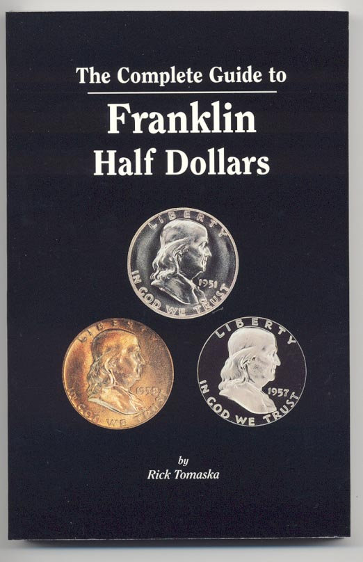 The Complete Guide To Franklin Half Dollars First Edition by Rick Tomaska