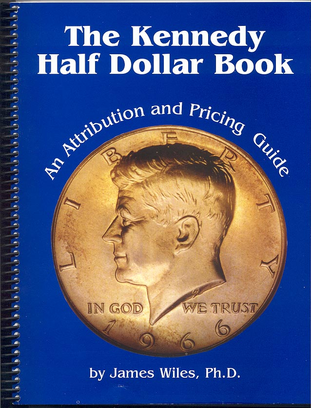 The Kennedy Half Dollar Book An Attribution and Pricing Guide by James Wiles