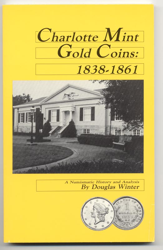 Charlotte Mint Gold Coins 1838 - 1861 by Douglas Winter