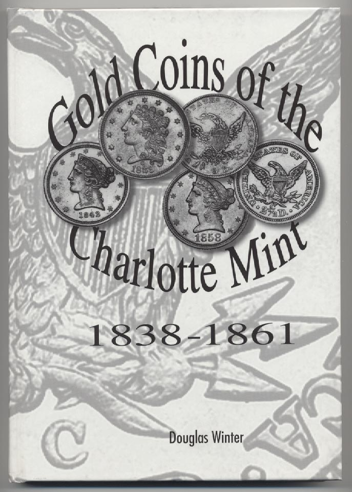 Charlotte Mint Gold Coins 1838 - 1861 Second Edition by Douglas Winter