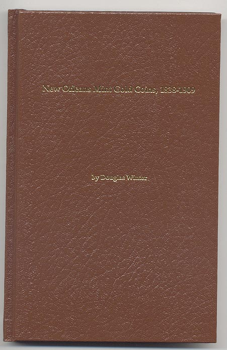New Orleans Mint Gold Coins 1839 - 1909 by Douglas Winter