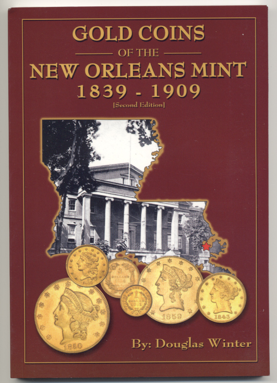 Gold Coins Of The New Orleans Mint 1839 - 1909 Second Edition by Douglas Winter