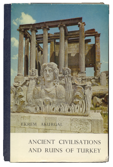 Ancient Civilizations And Ruins of Turkey by Ekrem Akurgal Published 1969