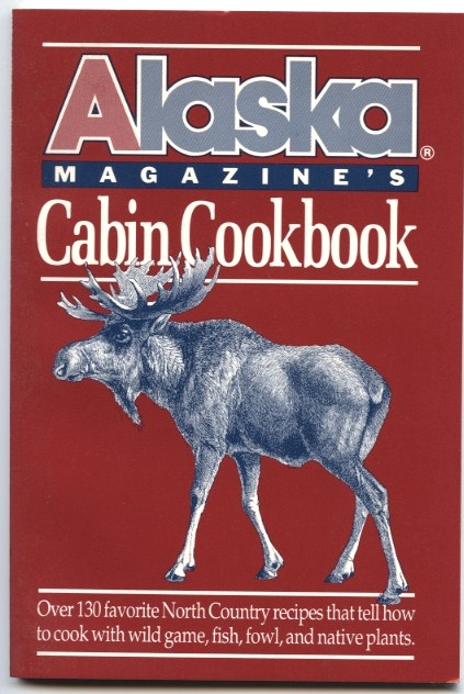 Cabin Cookbook by Alaska Magazine Published 1990