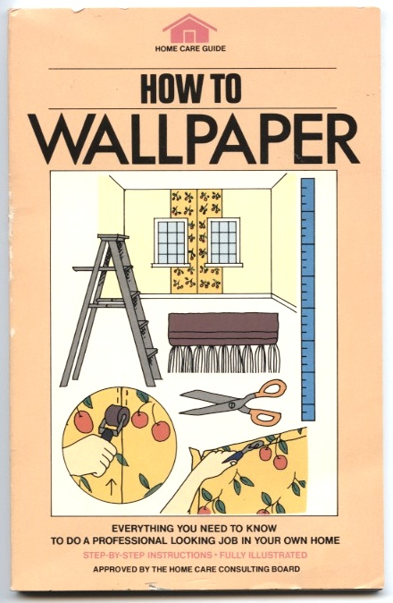 How To Wallpaper by Home Care Guide Published 1981