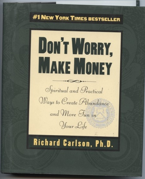 Don't Worry Make Money by Richard Carlson Published 1997