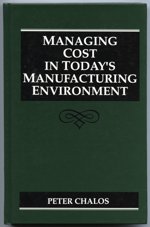 Managing Cost In Today's Manufacturing Environment by Peter Chalos Published 1991