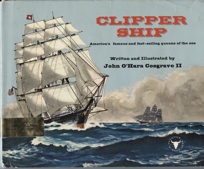Clipper Ship America's Famous and Fast-Sailing Queens Of The Sea by John O'Hara Cosgrave II Published 1963
