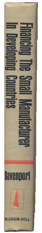 Financing the Small Manufacturer In Developing Countries by Robert W Davenport Published 1967