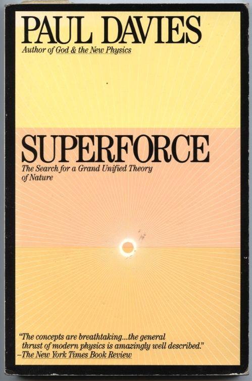 Superforce The Search for a Grand Unified Theory of Nature by Paul Davies Published 1984