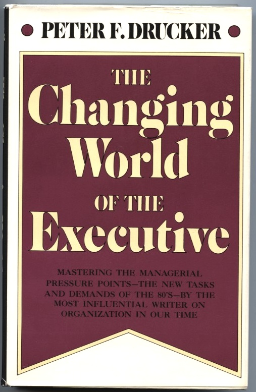 The Changing World of the Executive by Peter Drucker Published 1982