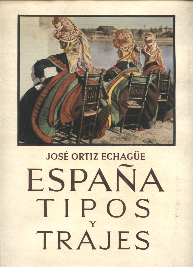 Espana Tipos Y Trajes by Jose Oritz Echague Published 1953