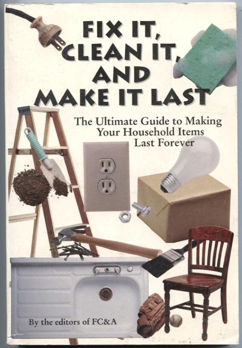 Fix It Clean It and Make It Last by Editors of FCA Published 1990