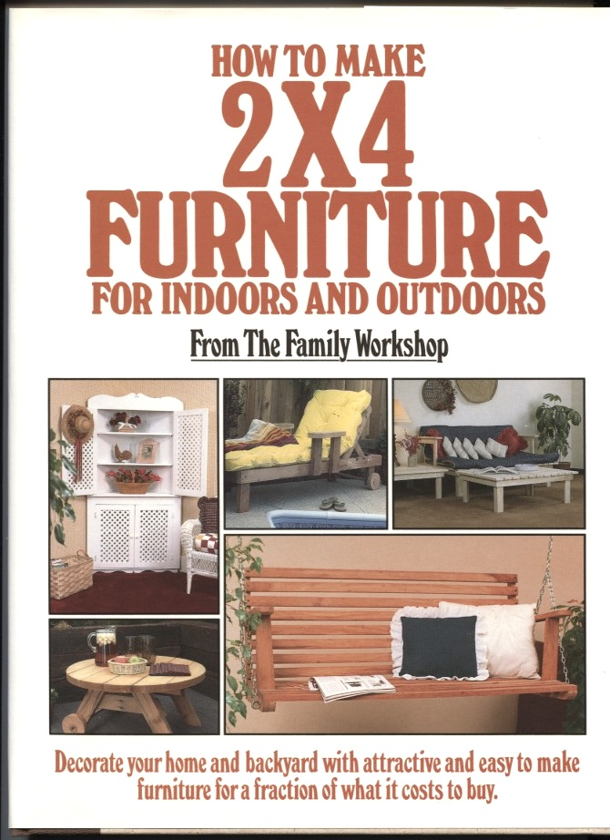 How to Make 2X4 Furniture For Indoors and Outdoors by Family Workshop Published 1987