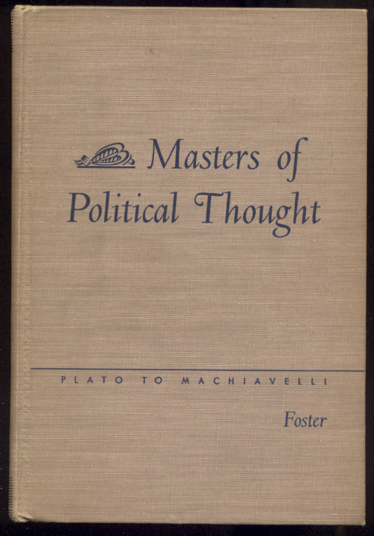 Masters Of Political Thought Volume One Plato To Machiavelli by Michael B Foster Published 1941