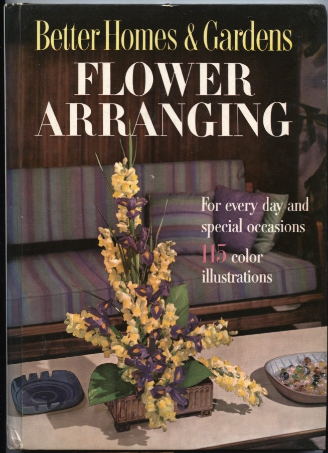 Flower Arranging by Better Homes And Gardens Published 1957
