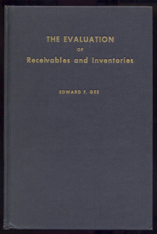 The Evaluation of Receivables and Inventories by Edward F Gee Published 1943