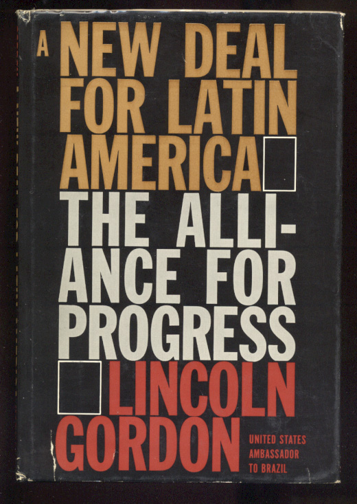A New Deal For Latin America The Alliance for Progress by Lincoln Gordon Published 1963