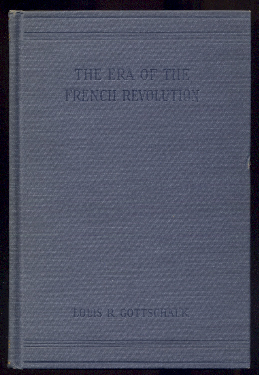 The Era of the French Revolution 1715 1815 by Louis R Gottschalk Published 1929