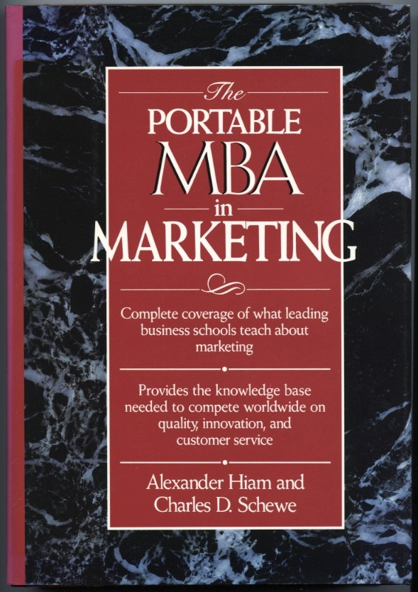 The Portable MBA In Marketing by Alexander Hiam and Charles Schewe Published 1992
