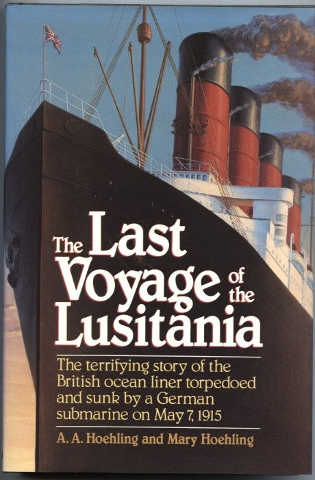 The Last Voyage of the Lusitania by A A Hoehling and Mary Hoehling Published 1991