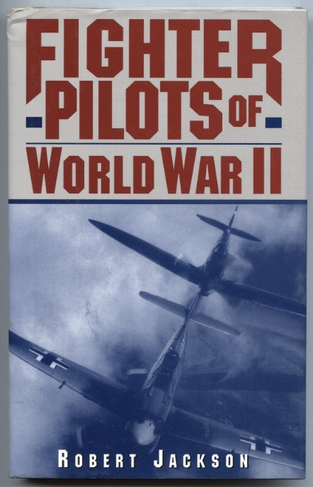 Fighter Pilots of World War II by Robert Jackson Published 1976