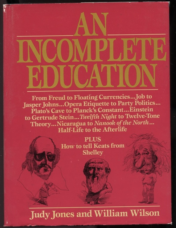 An Incomplete Education by Judy Jones and William Wilson Published 1987