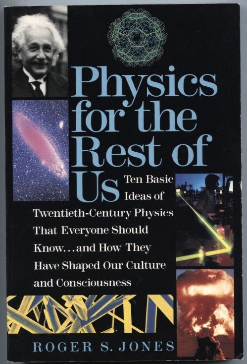 Physics For The Rest Of Us by Roger S Jones Published 1992